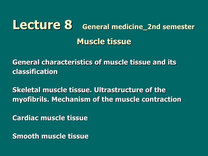 Lecture 8   General medicine_2nd semester <ul><li>Muscle tissue </li></ul><ul><li>General characteristics of muscle tissue...