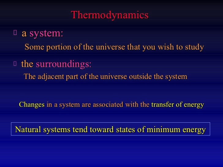 Thermodynamics a system:  Some portion of the universe that you wish to study the surroundings:  The adjacent part of the ...