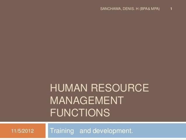 SANCHAWA, DENIS. H (BPA& MPA)   1            HUMAN RESOURCE            MANAGEMENT            FUNCTIONS11/5/2012   Training...