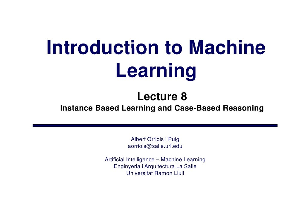 Introduction to Machine        Learning                         Lecture 8  Instance Based Learning and Case-Based Reasonin...