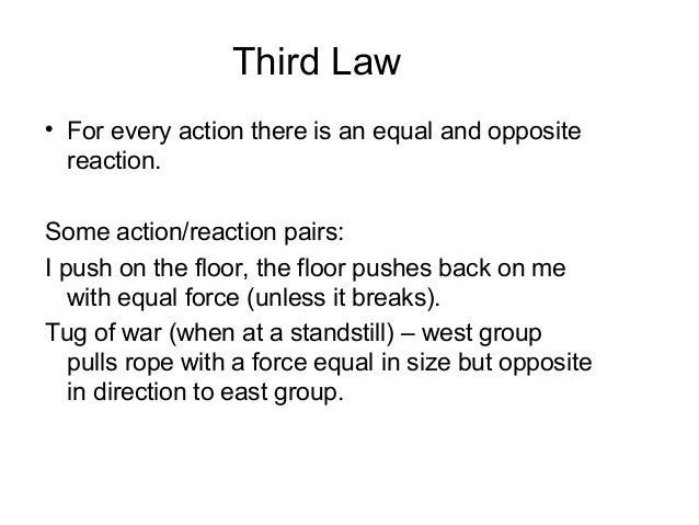 Third LawFor every action there is an equal and oppositereaction.Some action/reaction pairs:I push on the floor, the floo...