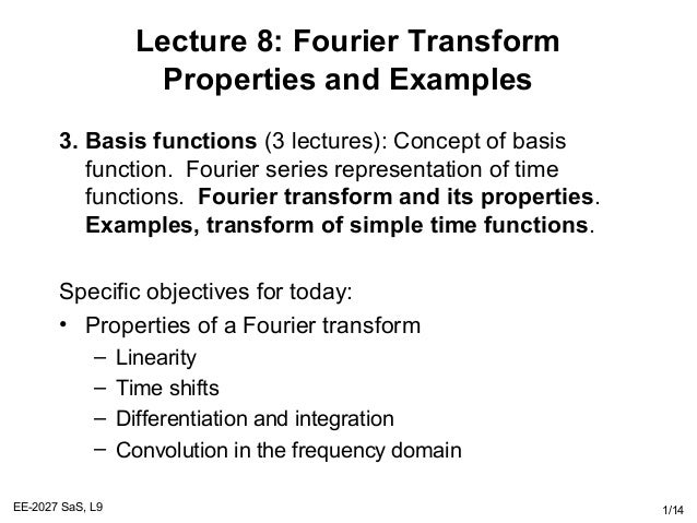 EE-2027 SaS, L9 1/14 Lecture 8: Fourier Transform Properties and Examples 3. Basis functions (3 lectures): Concept of basi...