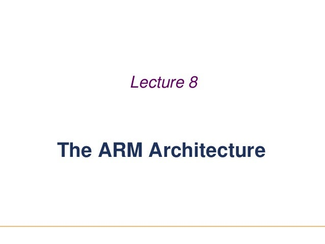 11 Lecture 8 The ARM Architecture
