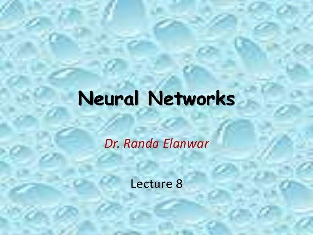 Neural Networks Dr. Randa Elanwar Lecture 8