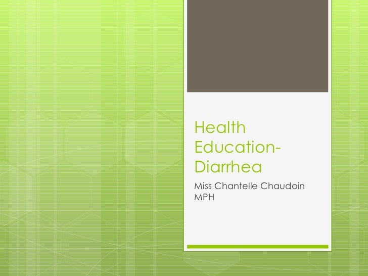 Health Education- Diarrhea  Miss Chantelle Chaudoin MPH