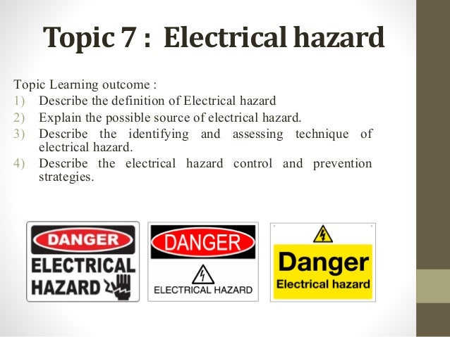 Topic 7 : Electrical hazard Topic Learning outcome : 1) Describe the definition of Electrical hazard 2) Explain the possib...