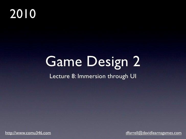 2010                      Game Design 2                      Lecture 8: Immersion through UI     http://www.comu346.com   ...