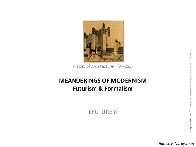MEANDERINGS OF MODERNISM Futurism & Formalism  LECTURE 8  Image Source: http://en.wikipedia.org/wiki/File:Casa_Sant%27Elia...