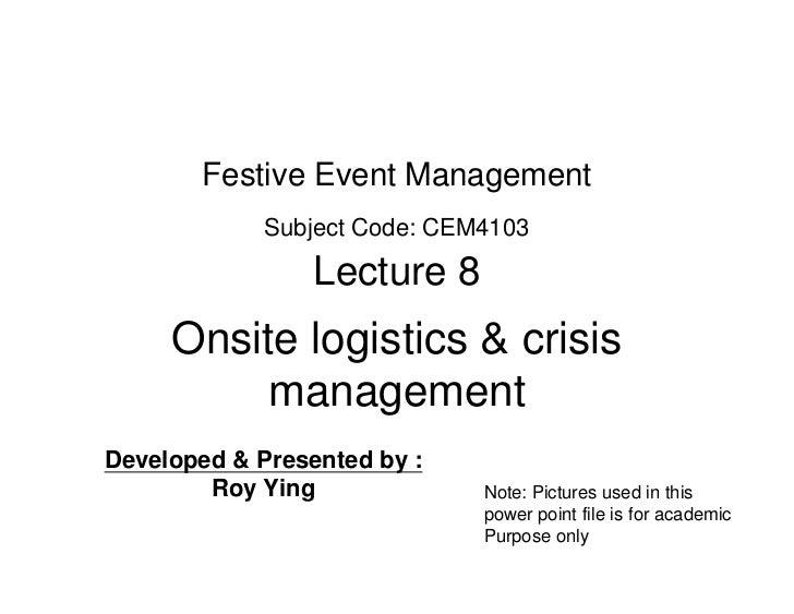 Festive Event Management             Subject Code: CEM4103                 Lecture 8     Onsite logistics & crisis        ...