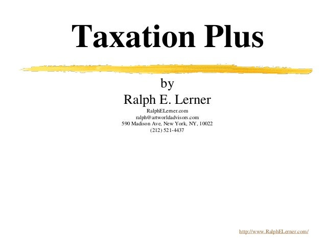 Taxation Plus by Ralph E. Lerner RalphELerner.com ralph@artworldadvisors.com 590 Madison Ave, New York, NY, 10022 (212) 52...
