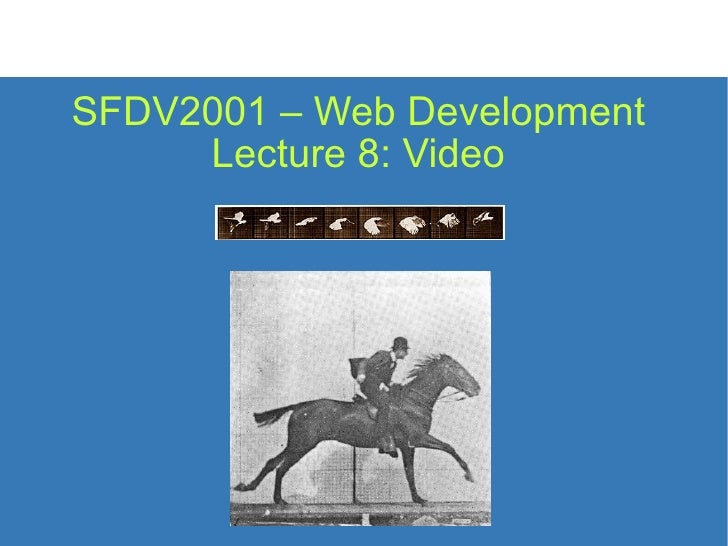 SFDV2001 – Web Development Lecture 8: Video