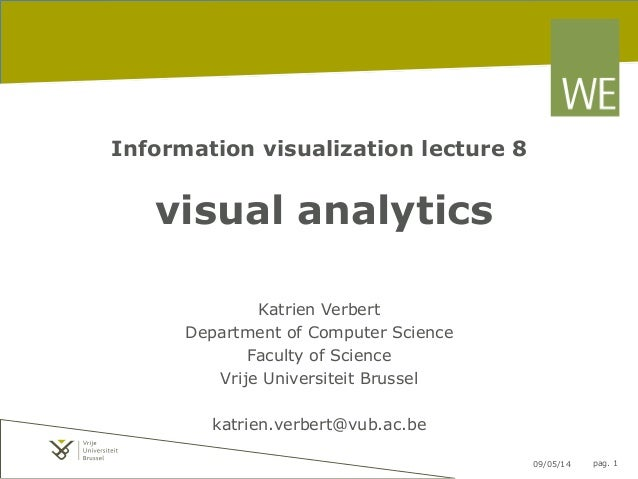 09/05/14 pag. 1 Information visualization lecture 8 visual analytics Katrien Verbert Department of Computer Science Facult...