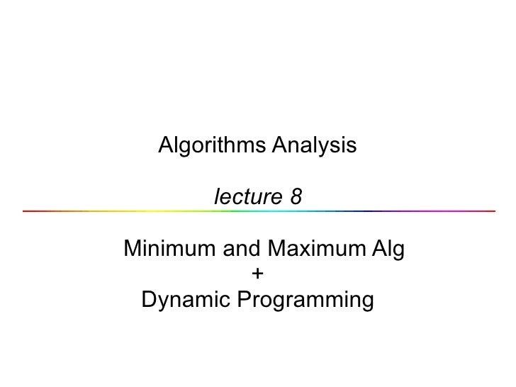 Algorithms Analysis lecture 8   Minimum and Maximum Alg + Dynamic Programming