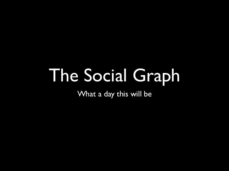 The Social Graph   What a day this will be