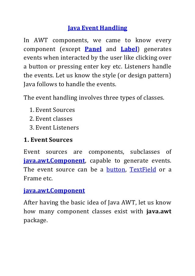 Java Event HandlingIn AWT components, we came to know everycomponent (except Panel and Label) generatesevents when interac...