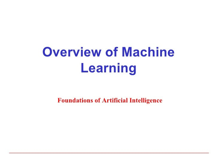 Overview of Machine Learning Foundations of Artificial Intelligence