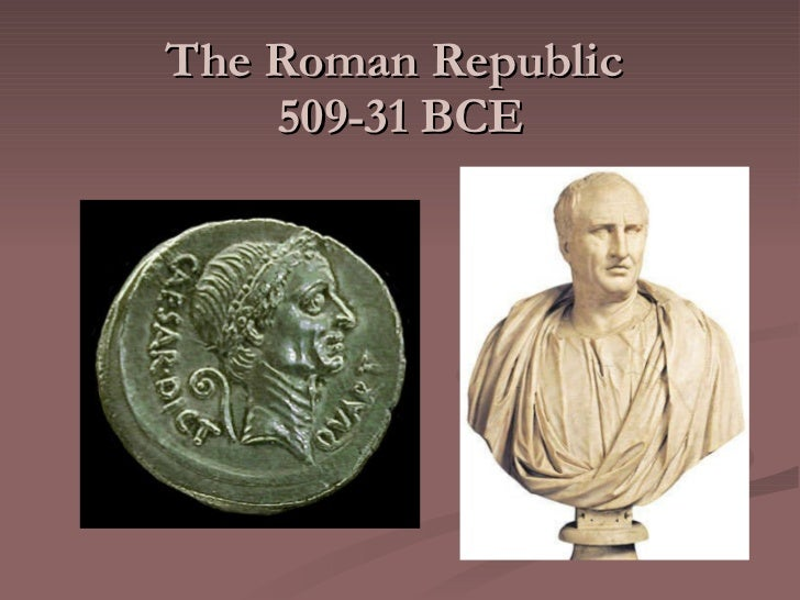 The Roman Republic  509-31 BCE