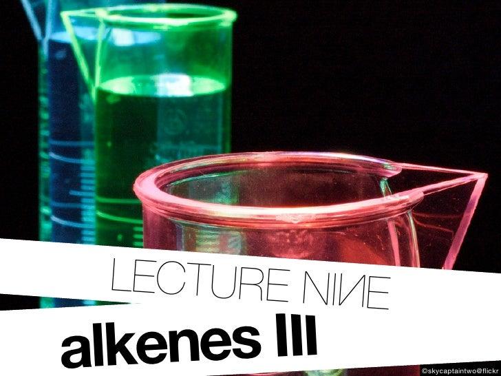 LECTURE NINE alkenes III      ©skycaptaintwo@flickr