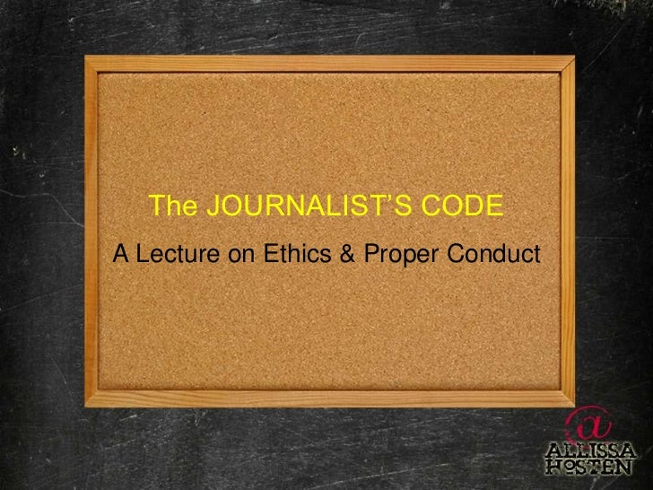 The JOURNALIST'S CODE<br />A Lecture on Ethics & Proper Conduct<br />