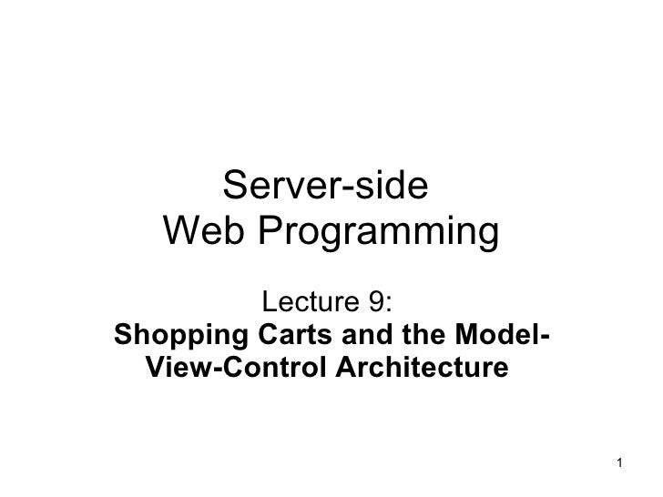 Server-side  Web Programming Lecture 9:  Shopping Carts and the Model-View-Control Architecture