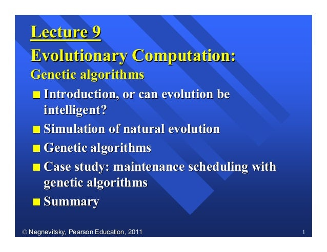 Negnevitsky, Pearson Education, 2011Negnevitsky, Pearson Education, 2011 1Lecture 9Lecture 9Evolutionary Computation:Ev...