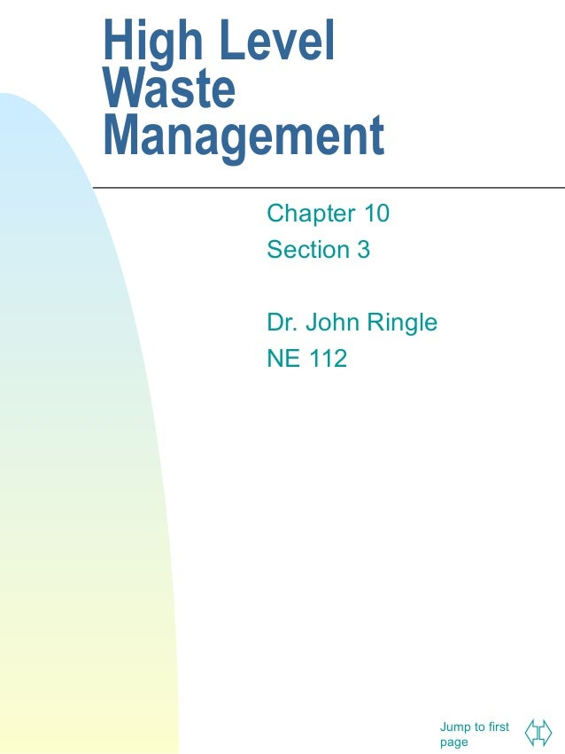 High Level Waste Management Chapter 10 Section 3 Dr. John Ringle NE 112  Jump to first page