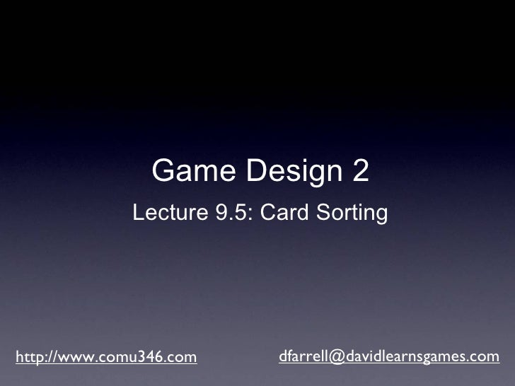 http://www.comu346.com [email_address] Game Design 2 Lecture 9.5: Card Sorting