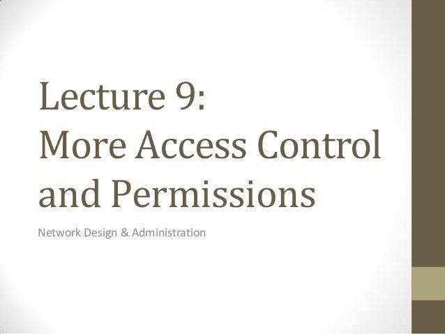 Lecture 9:More Access Controland PermissionsNetwork Design & Administration