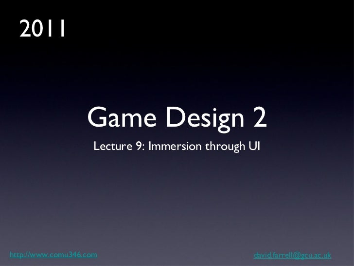 Game Design 2 <ul><li>Lecture 9: Immersion through UI </li></ul>http://www.comu346.com [email_address] 2011