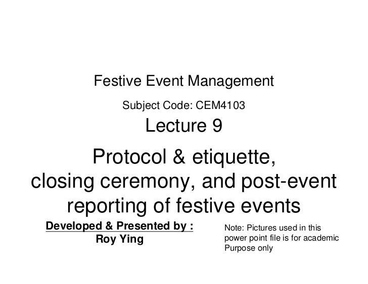 Festive Event Management              Subject Code: CEM4103                  Lecture 9       Protocol & etiquette,closing ...