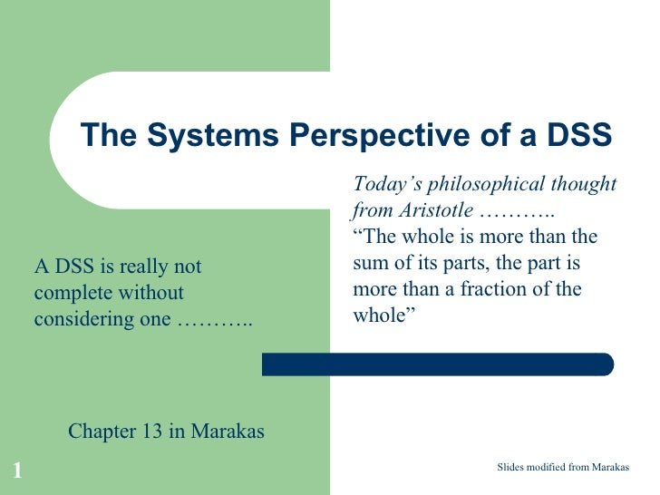 The Systems Perspective of a DSS Slides modified from Marakas A DSS is really not complete without considering one ……….. C...