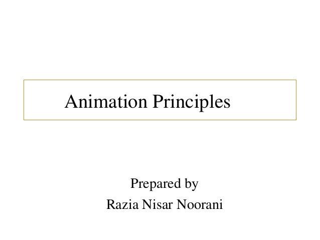 Animation Principles Prepared by Razia Nisar Noorani