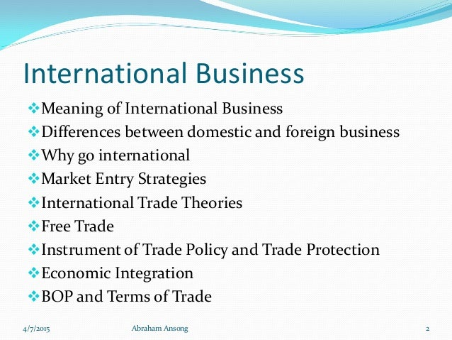 why international business differs from domestic business Framework for analyzing the international business environment • summary   what make international business strategy different from the domestic are the.