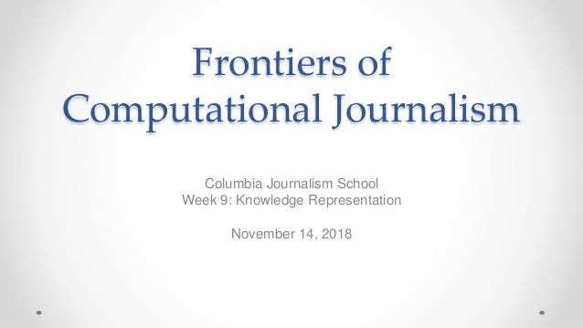 Frontiers of Computational Journalism Columbia Journalism School Week 9: Knowledge Representation November 14, 2018