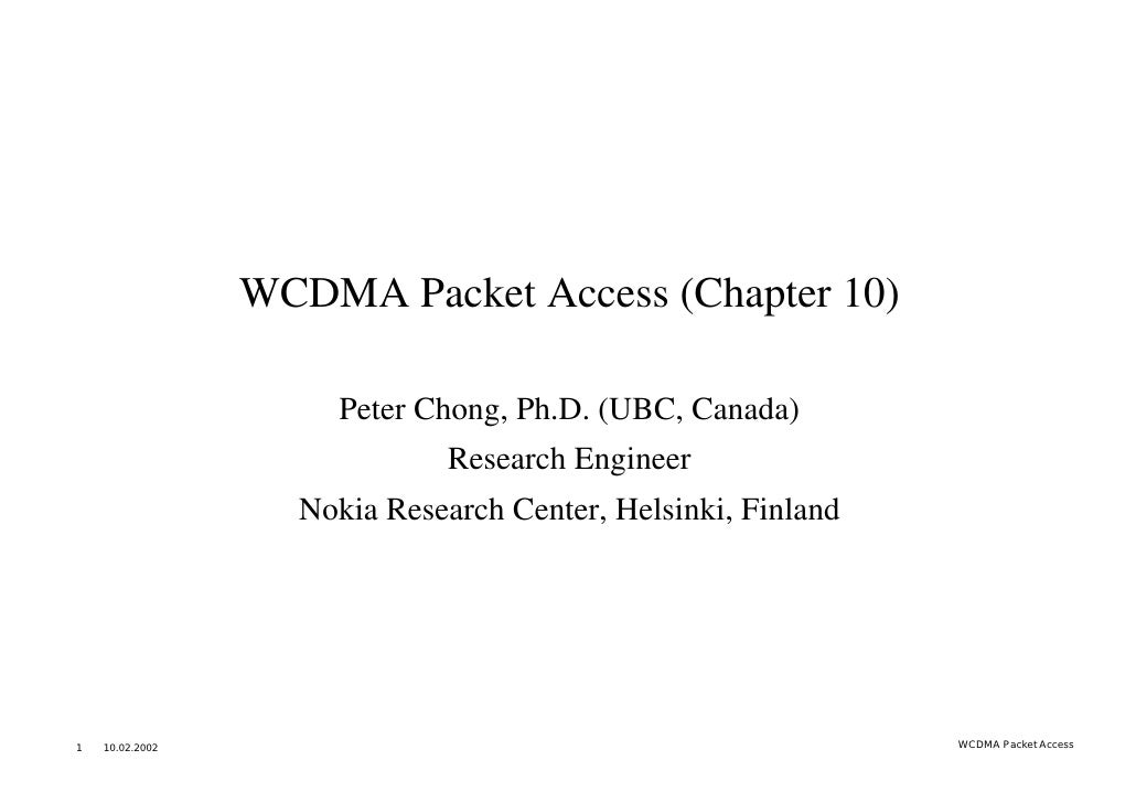 WCDMA Packet Access (Chapter 10)                     Peter Chong, Ph.D. (UBC, Canada)                              Researc...