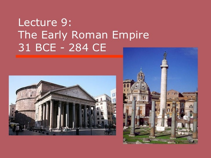 Lecture 9:  The Early Roman Empire  31 BCE - 284 CE