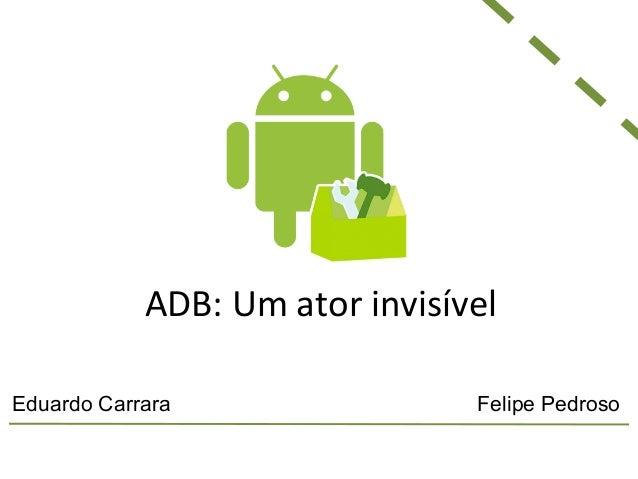 ADB: Um ator invisível Eduardo Carrara Felipe Pedroso