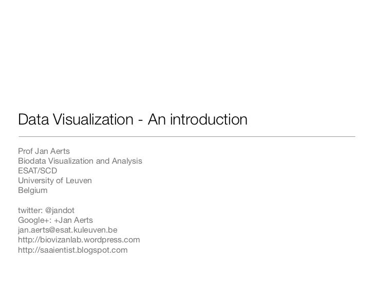 Data Visualization - An introductionProf Jan AertsBiodata Visualization and AnalysisESAT/SCDUniversity of LeuvenBelgiumtwi...