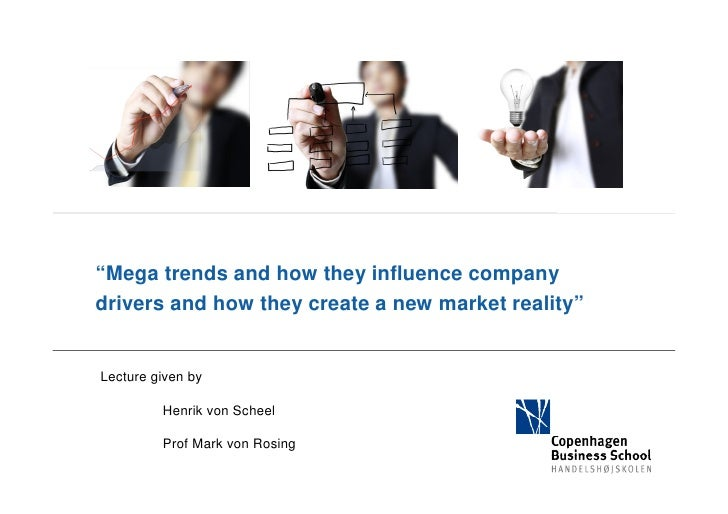 """Mega trends and how they influence companydrivers and how they create a new market reality""Lecture given by         Henri..."