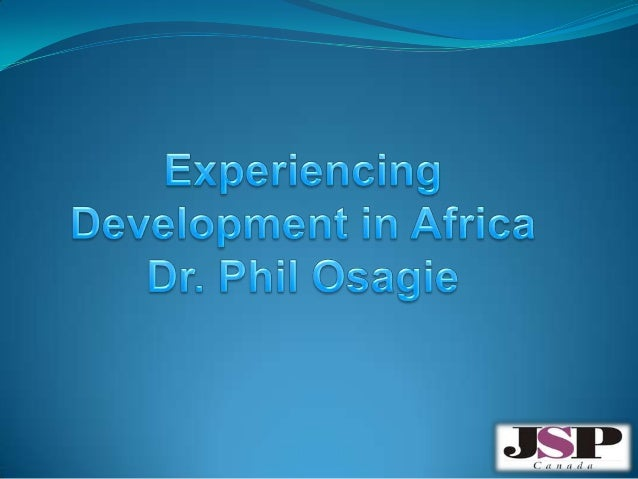 Presented at: University of Toronto'Experiencing Development in Africa'        On: 25 January, 2013