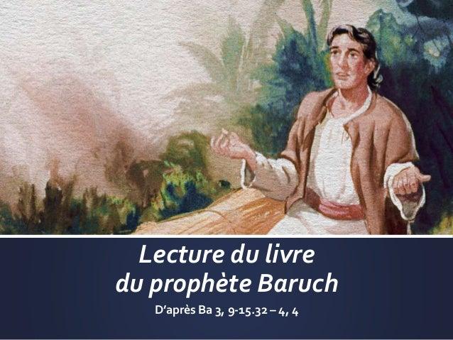 Lecture du livre du prophète Baruch D'après Ba 3, 9-15.32 – 4, 4