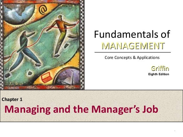 Fundamentals of Core Concepts & Applications Griffin Eighth Edition MANAGEMENT . Chapter 1 Managing and the Manager's Job