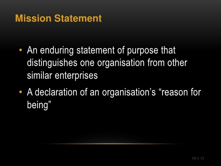 Mission Statement• An enduring statement of purpose that  distinguishes one organisation from other  similar enterprises• ...