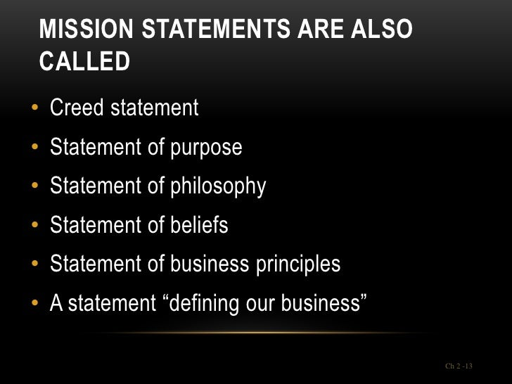 MISSION STATEMENTS ARE ALSOCALLED• Creed statement• Statement of purpose• Statement of philosophy• Statement of beliefs• S...