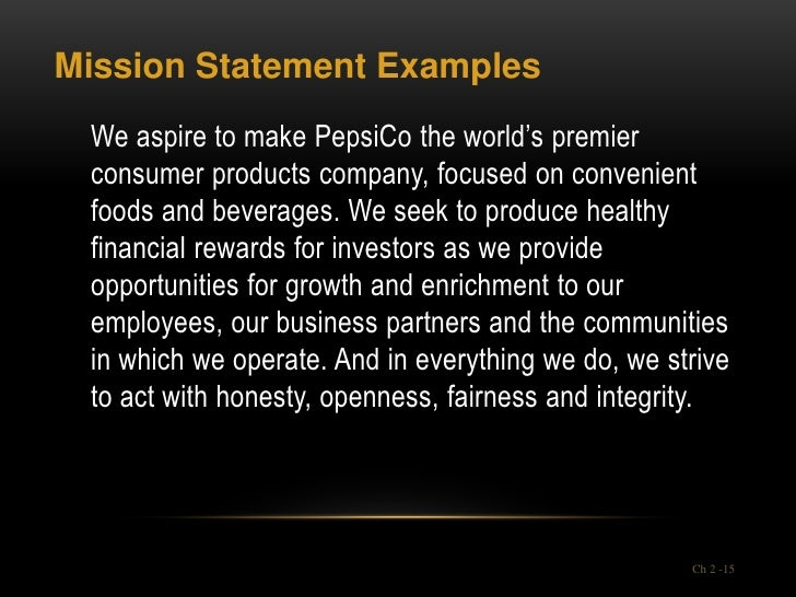 Mission Statement Examples We aspire to make PepsiCo the world's premier consumer products company, focused on convenient ...