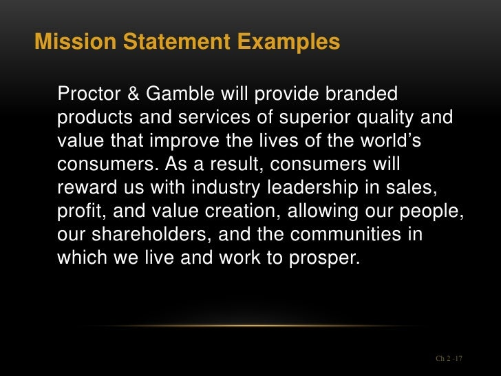 Mission Statement Examples Proctor & Gamble will provide branded products and services of superior quality and value that ...