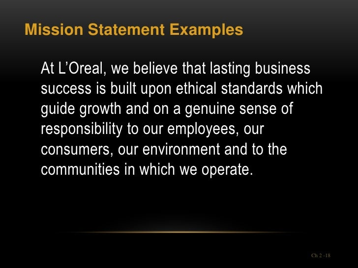Mission Statement Examples At L'Oreal, we believe that lasting business success is built upon ethical standards which guid...