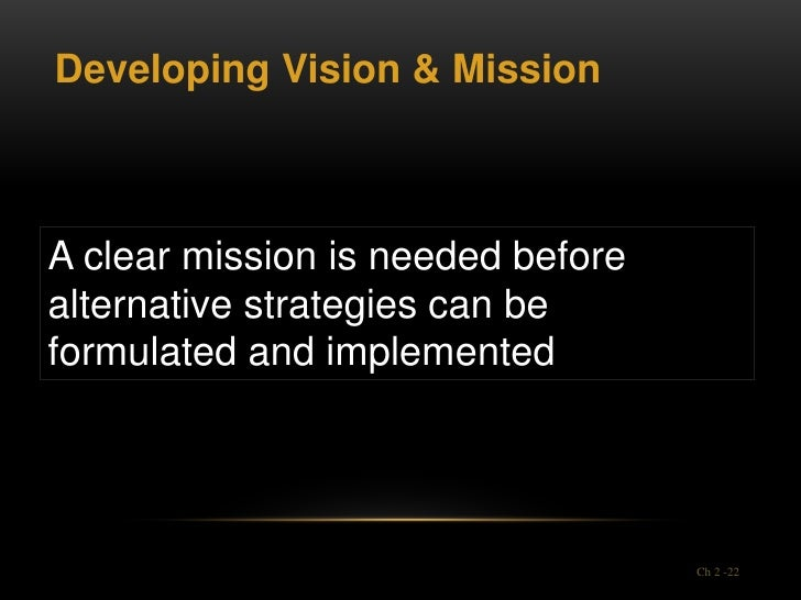 Developing Vision & MissionA clear mission is needed beforealternative strategies can beformulated and implemented        ...