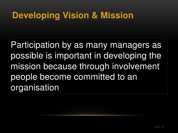 Developing Vision & MissionParticipation by as many managers aspossible is important in developing themission because thro...