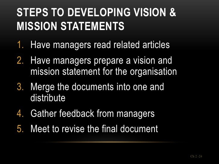 STEPS TO DEVELOPING VISION &MISSION STATEMENTS1. Have managers read related articles2. Have managers prepare a vision and ...